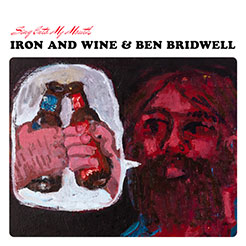 Iron and Wine & ?Ben Bridwell: Sing Into My Mouth
